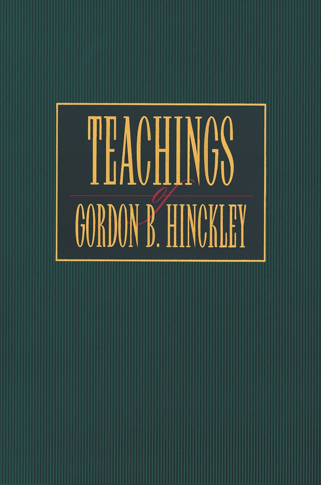 teachings of gordon b hinckley gordon b hinckley