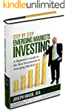 Step by Step Emerging Markets Investing: A Beginner's Guide to the Best Investments in Emerging Markets Stocks (Step by Step Investing Book 4)