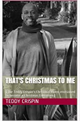 THAT'S CHRISTMAS TO ME: (The Teddy Crispin's Christmas Poem envisioned to become a Christmas Evergreen) (French Edition) Kindle Edition