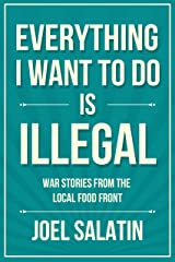 Everything I Want to Do Is Illegal: War Stories from the Local Food Front Kindle Edition