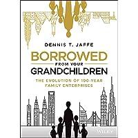 Borrowed from Your Grandchildren: The Evolution of 100-Year Family Enterprises