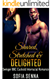 SWINGERS: Shared, Stretched & Delighted (Swinger BBC Cuckold Interracial Romance) (Hotwife BBC Cuckold Interracial Romance Fantasy Short Stories Book 1)