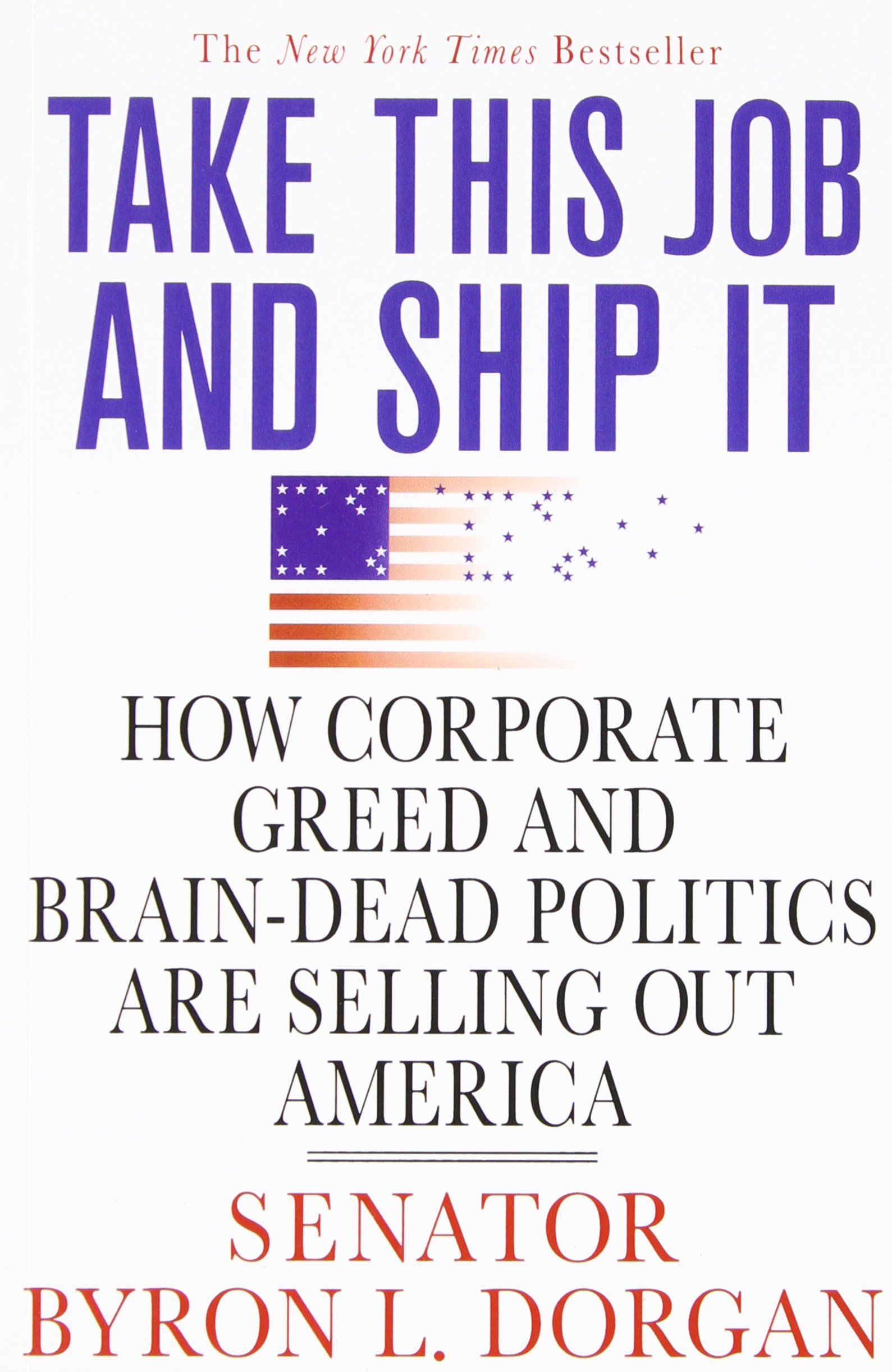 Take This Job and Ship It: How Corporate Greed and Brain-Dead Politics Are Selling Out America pdf