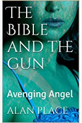 A Bible and a gun: Avenging Angels Kindle Edition