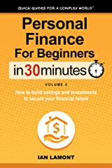 Personal Finance For Beginners In 30 Minutes, Volume 2: How to build savings and investments to secure your financial future Kindle Edition