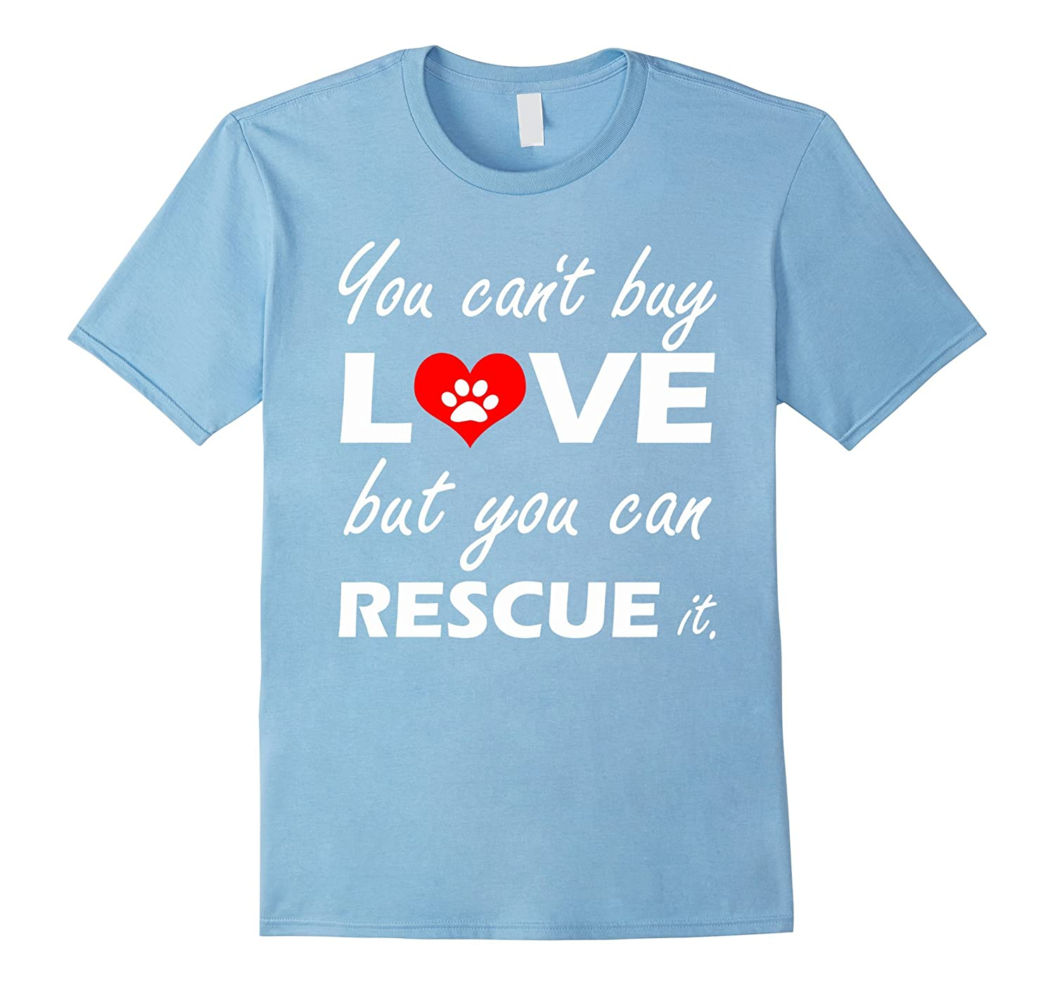 You can't buy love but you can rescue it - T Shirt-TH