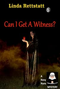 Can I Get A Witness?: A Nosy Nuns Mystery (Nosy Nuns Mysteries Book 2)