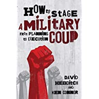 How to Stage a Military Coup: From Planning to Execution