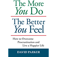 The More You Do The Better You Feel: How to Overcome Procrastination and Live a Happier Life (English Edition)