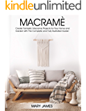 Macrame: Create Fantastic Macramè Projects for Your Home and Garden with This Complete and Fully Illustrated Guide!