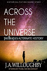 ACROSS THE UNIVERSE: THE BEATLES ALTERNATE HISTORY Kindle Edition