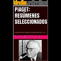 PIAGET: RESÚMENES SELECCIONADOS: COLECCIÓN RESÚMENES UNIVERSITARIOS Nº 113