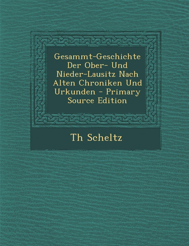 Gesammt-Geschichte Der Ober- Und Nieder-Lausitz Nach Alten Chroniken Und Urkunden