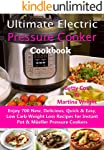 Ultimate Electric Pressure Cooker Cookbook: Enjoy 700 New, Delicious, Quick & Easy, Low Carb Weight Loss Recipes for...