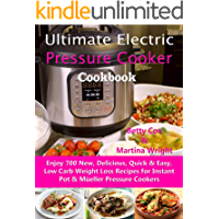 Ultimate Electric Pressure Cooker Cookbook: Enjoy 700 New, Delicious, Quick & Easy, Low Carb Weight Loss Recipes for Instant Pot & Müeller Pressure Cookers