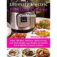 Ultimate Electric Pressure Cooker Cookbook: Enjoy 700 New, Delicious, Quick & Easy, Low Carb Weight Loss Recipes for Instant Pot & Müeller Pressure Cookers (English Edition)