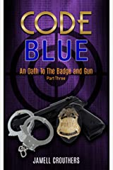 Code Blue: An Oath to the Badge and Gun Part 3 (Code Blue Series) Kindle Edition