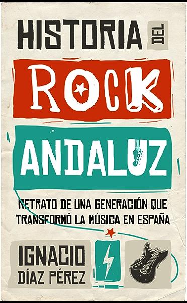Historia del Rock Andaluz (Memorias y biografías) eBook: Díaz Pérez, Ignacio: Amazon.es: Tienda Kindle