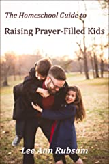 The Homeschool Guide to Raising Prayer-Filled Kids Kindle Edition