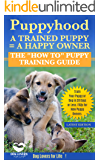 """Puppyhood:  A Trained Puppy = A Happy Owner: The """"How To"""" Puppy Training Guide to Train Your Puppy in 30 Days or Less.  FAQs for New Puppy Owners (Puppy ... Dog Care and Health, Puppy Care for Kids)"""
