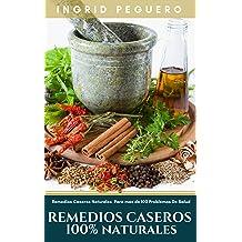 Remedios Caseros 100% Naturales: Remedios Caseros Naturales Para mas de 100 Problemas De Salud (Spanish Edition) Mar 15, 2017