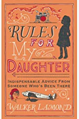 Rules for My Daughter: Indispensable Advice From Someone Who's Been There Hardcover