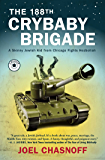 The 188th Crybaby Brigade: A Skinny Jewish Kid from Chicago Fights Hezbollah--A Memoir (English Edition)