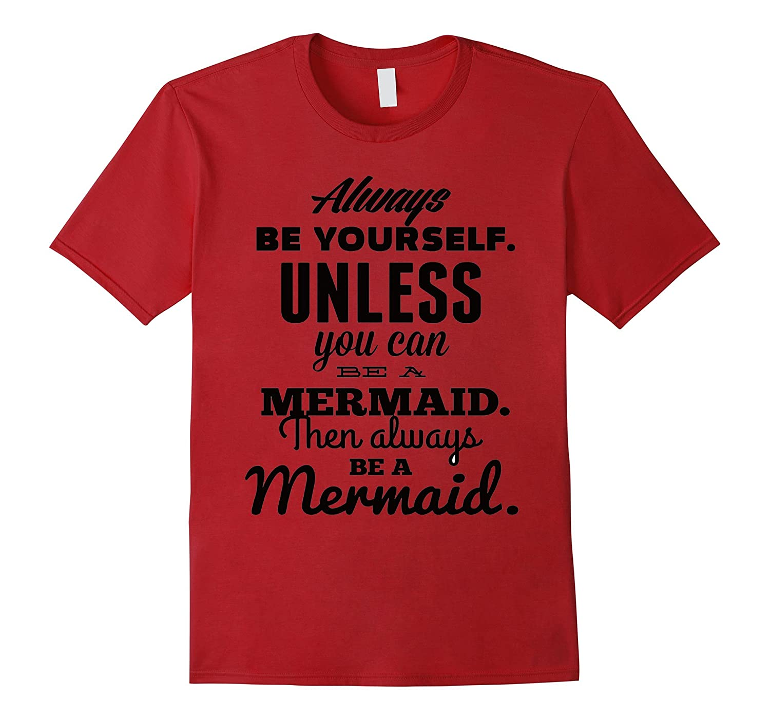 Always Be Yourself Unless You Can Be A Mermaid Tee Shirt-BN
