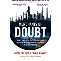 Merchants of Doubt: How a Handful of Scientists Obscured the Truth on Issues from Tobacco Smoke to Global Warming…