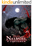 Natãniel, o Lobisomem (As Crônicas Licantrópicas Livro 1)