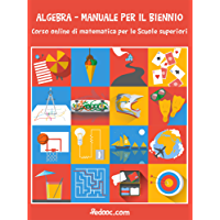 Algebra - Manuale per il biennio: Corso online di matematica per le Scuole superiori