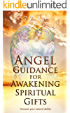 Angel Guidance for Awakening Spiritual Gifts: Uncover your natural ability