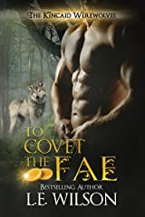 To Covet The Fae: A Paranormal Shifter Romance (The Kincaid Werewolves Book 1) Kindle Edition