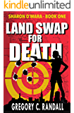Land Swap For Death: Sharon O'Mara - Book One (The Chronicles of Sharon O'Mara 1)
