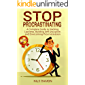 Stop Procrastinating: A Complete Guide to Hacking Laziness, Building Self Discipline, and Overcoming Procrastination