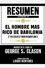 Resumen Extendido De El Hombre Mas Rico De Babilonia (The Richest Man In Babylon) – Basado En El Libro De George S. Clason (Spanish Edition) Kindle Edition