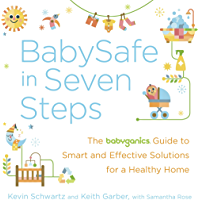 BabySafe in Seven Steps: The BabyGanics Guide to Smart and Effective Solutions for a Healthy Home (English Edition)