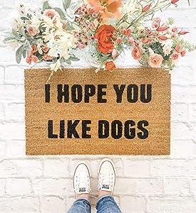 Encounter168 I Hope You Like Dogs Doormat Funny Doormat Dog Doormat Quote Doormat Fall Decor Front Porch Home Decor Housewarming Spring