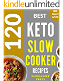 KETO SLOW COOKER COOKBOOK: 120 Delicious, Quick and Easy Ketogenic Slow Cooker Recipes (keto, ketogenic, ketogenic cookbook, slow cooker, slow cooking, ketogenic recipes, weight loss, low carb)