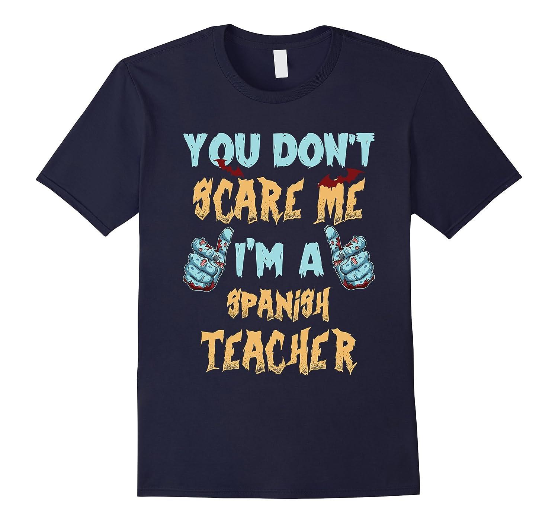 You Dont Scare Me Im A Spanish Teacher T Shirt Halloween-TJ