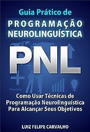Guia Prático de Programação Neurolinguística - PNL: Como Usar Técnicas de  Programação Neurolinguística Para Alcançar Seus Ob