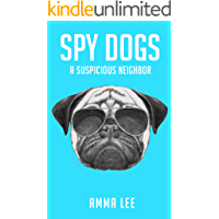 Children's Book : Spy Dogs (1): A Suspicious Neighbor (Pug books, Detective series, Dog and Cat Stories, Book for kids…