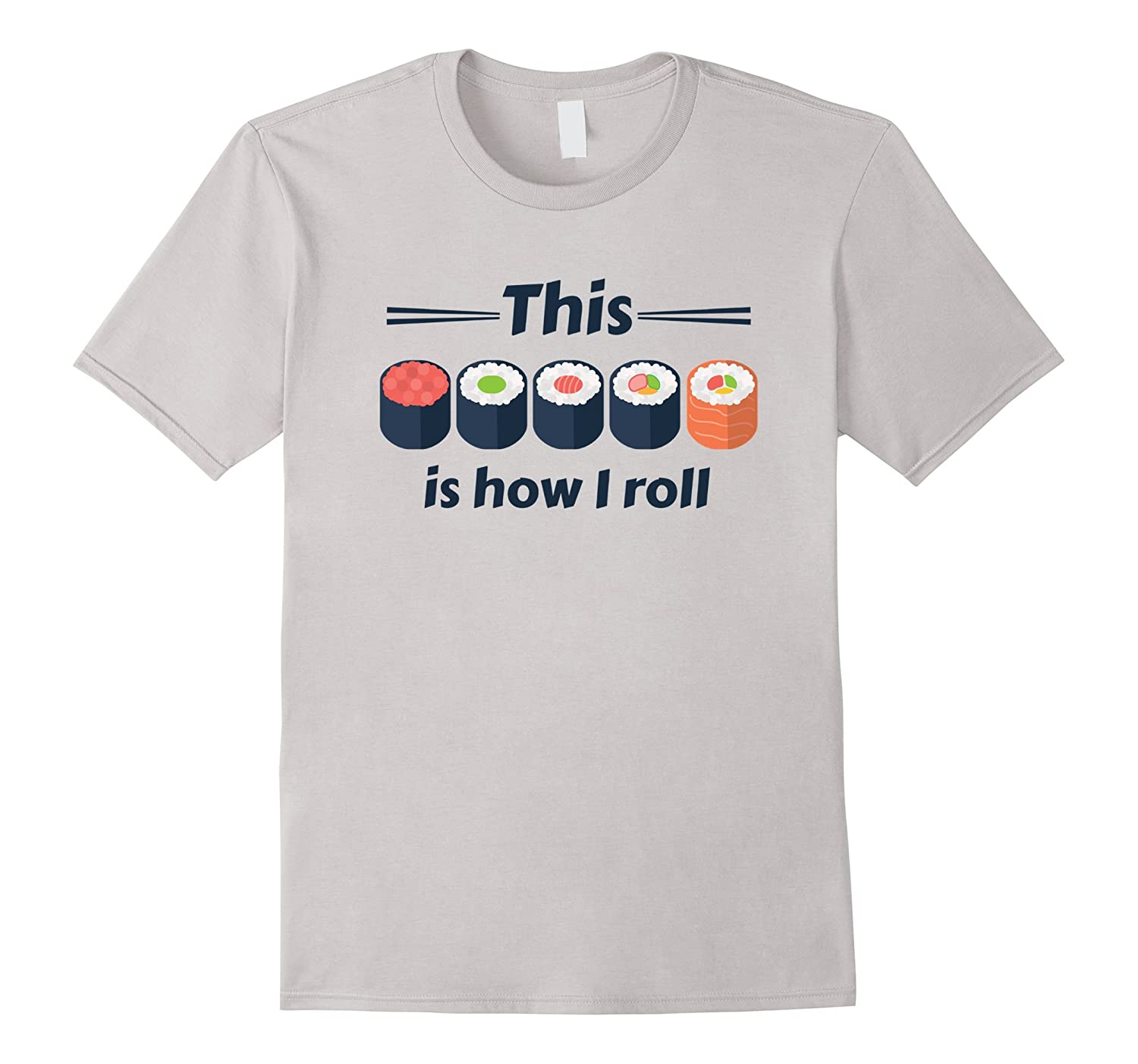 This is How I Roll (Sushi Rolls) I Love Sushi Tee-TH