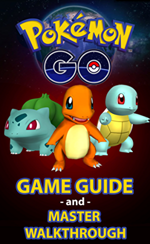 Pokemon Go: Pok�mon Go Master Guide and Game Walkthrough (Pokemon Go Game; iOS; Android; Tips; Tricks; Secrets; Hints)