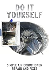 Do It Yourself Simple Air Conditioner Repair and Fixes Kindle Edition