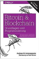 Bitcoin & Blockchain - Grundlagen und Programmierung: Die Blockchain verstehen, Anwendungen entwickeln (German Edition)