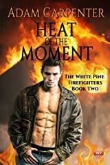 Heat of the Moment (The White Pine Firefighters Book 2) Kindle Edition