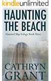 Haunting the Beach: The Haunted Ship Trilogy Book Three