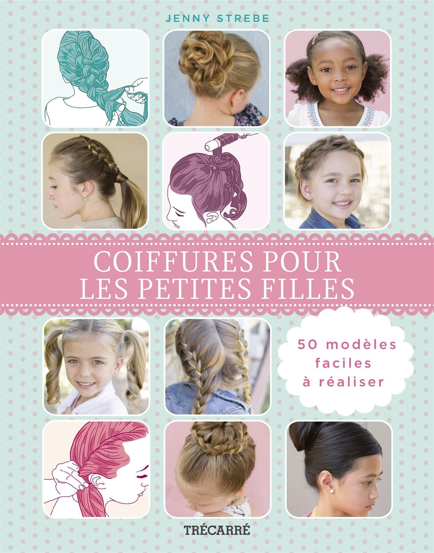 Coiffures Pour Les Petites Filles 50 Modeles Faciles Amazon Fr Strebe Jenny Bath M Wom Frederique Livres