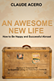 An Awesome New Life That Makes You Happier, Healthier And More Successful: How To Be Prosperous And Happy When Starting Anew As An Expat (English Edition)